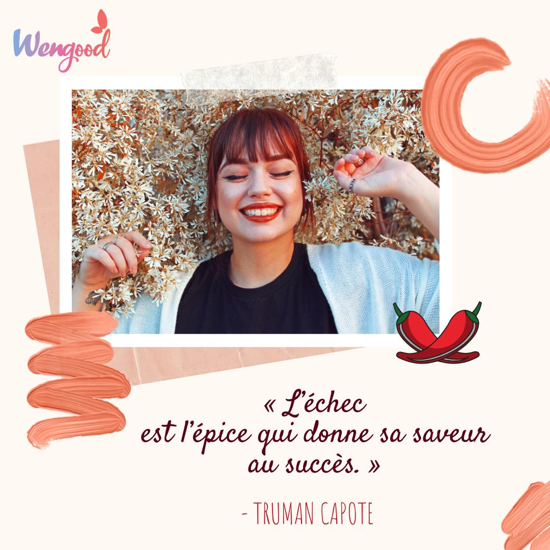 « L'échec est l'épice qui donne sa saveur au succès. » Truman Capote