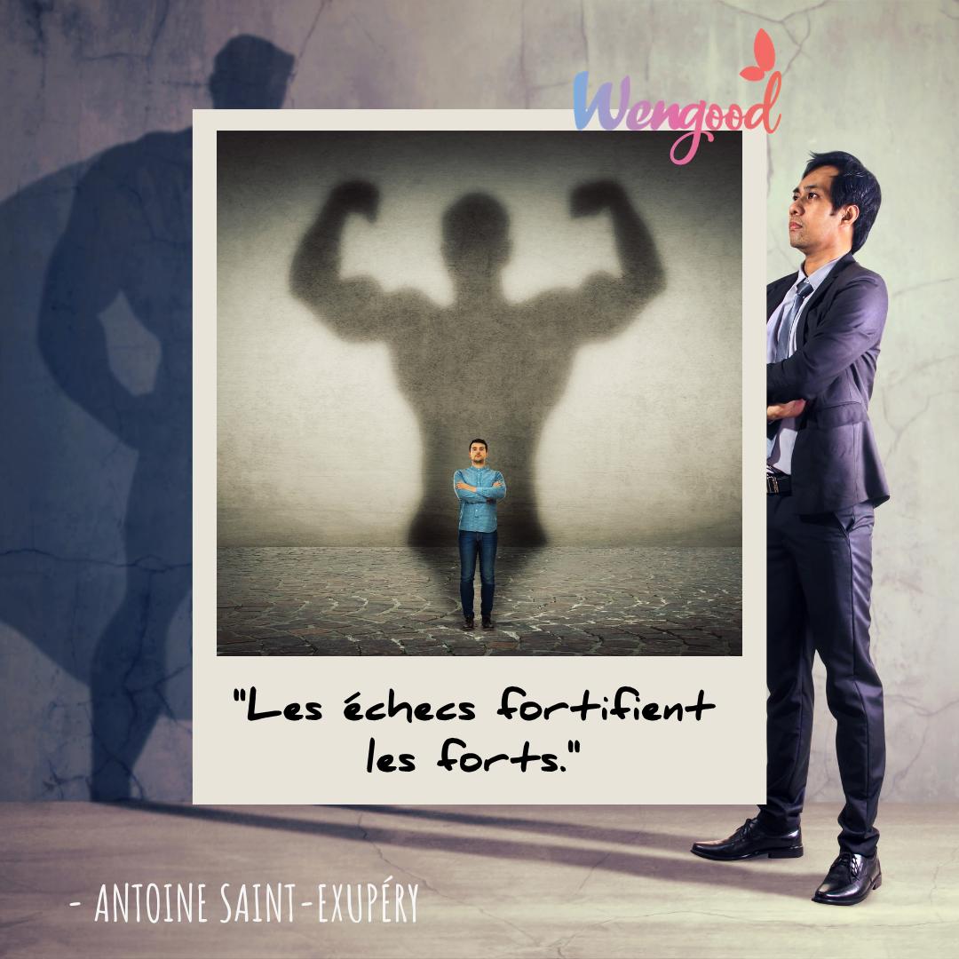 « Les échecs fortifient les forts. » Antoine Saint-Exupéry
