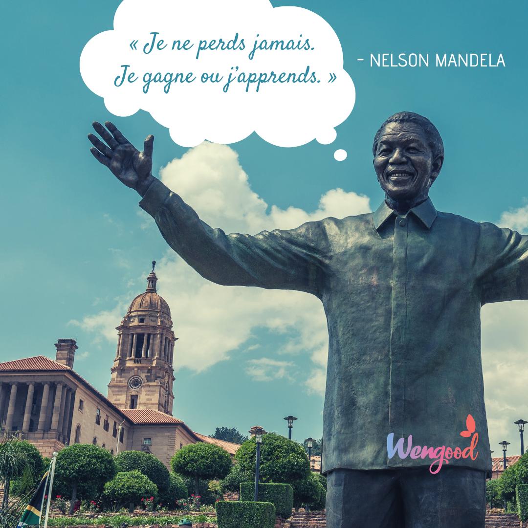 « Je ne perds jamais. Ou je gagne ou j'apprends. » Nelson Mandela
