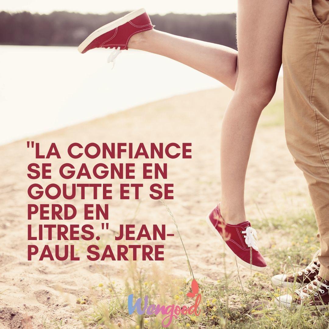 """11. """"La confiance se gagne en goutte et se perd en litres."""" Jean-Paul Sartre"""