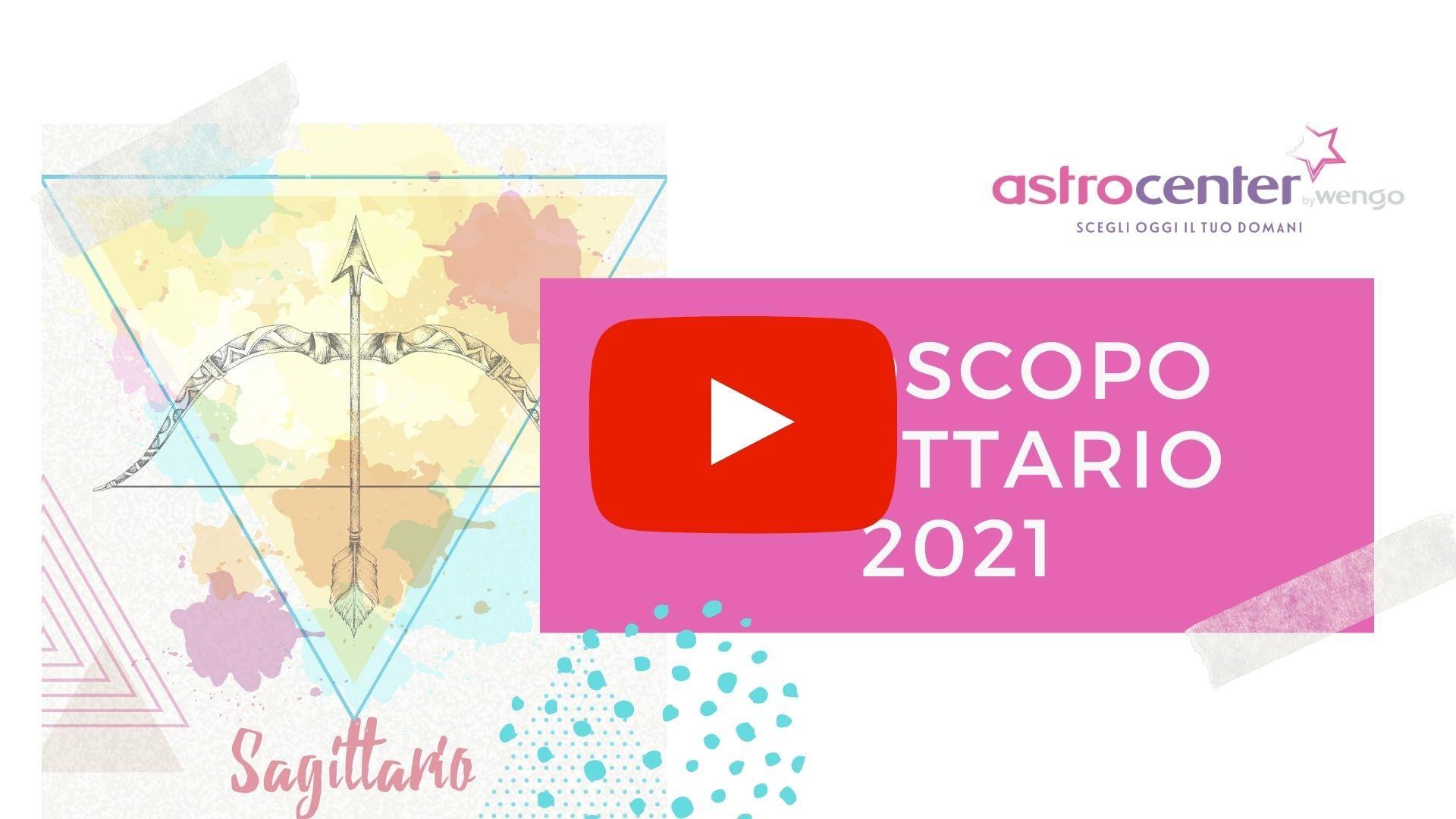 Oroscopo video Sagittario 2021