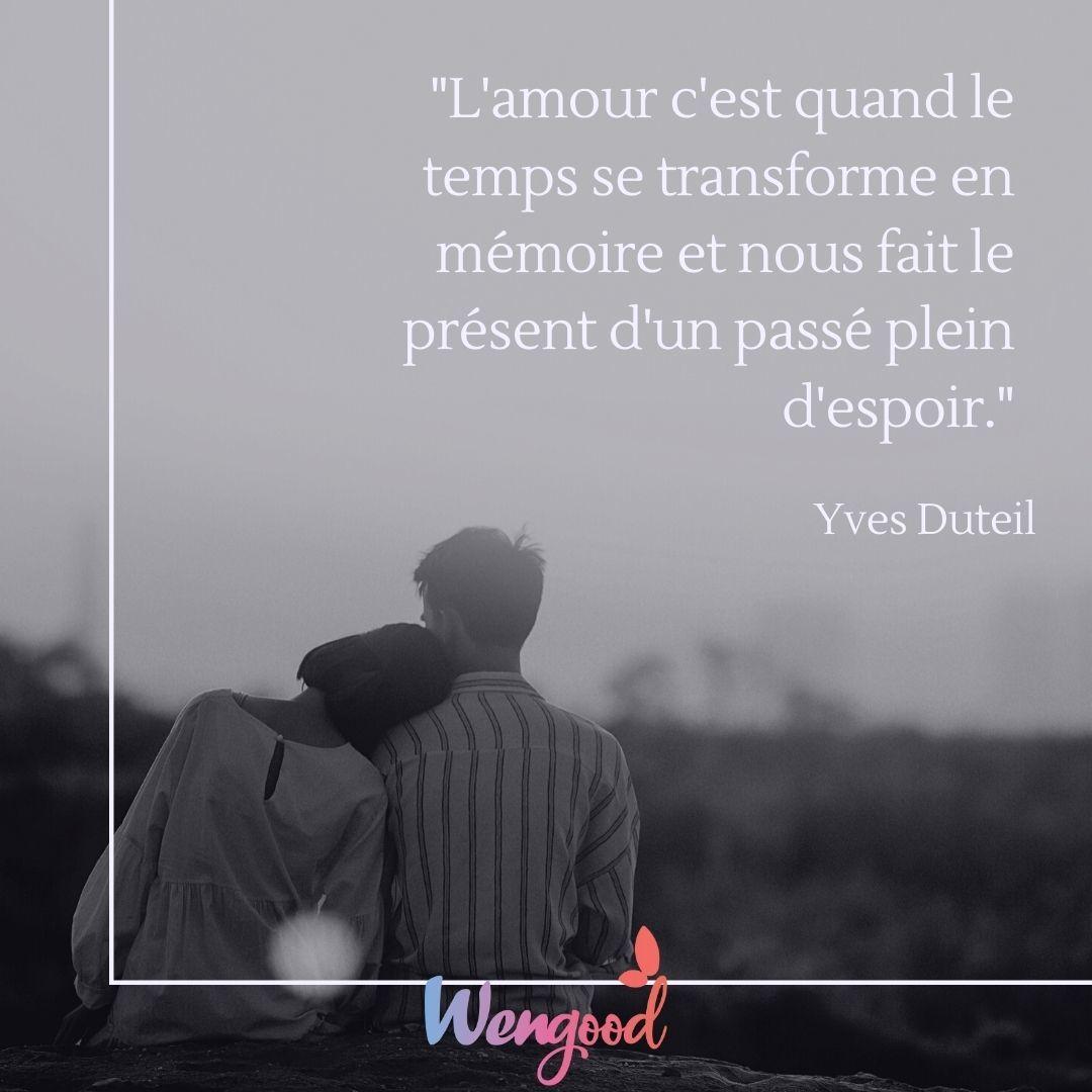 L'amour c'est quand le temps se transforme en mémoire et nous fait le présent d'un passé plein d'espoir.