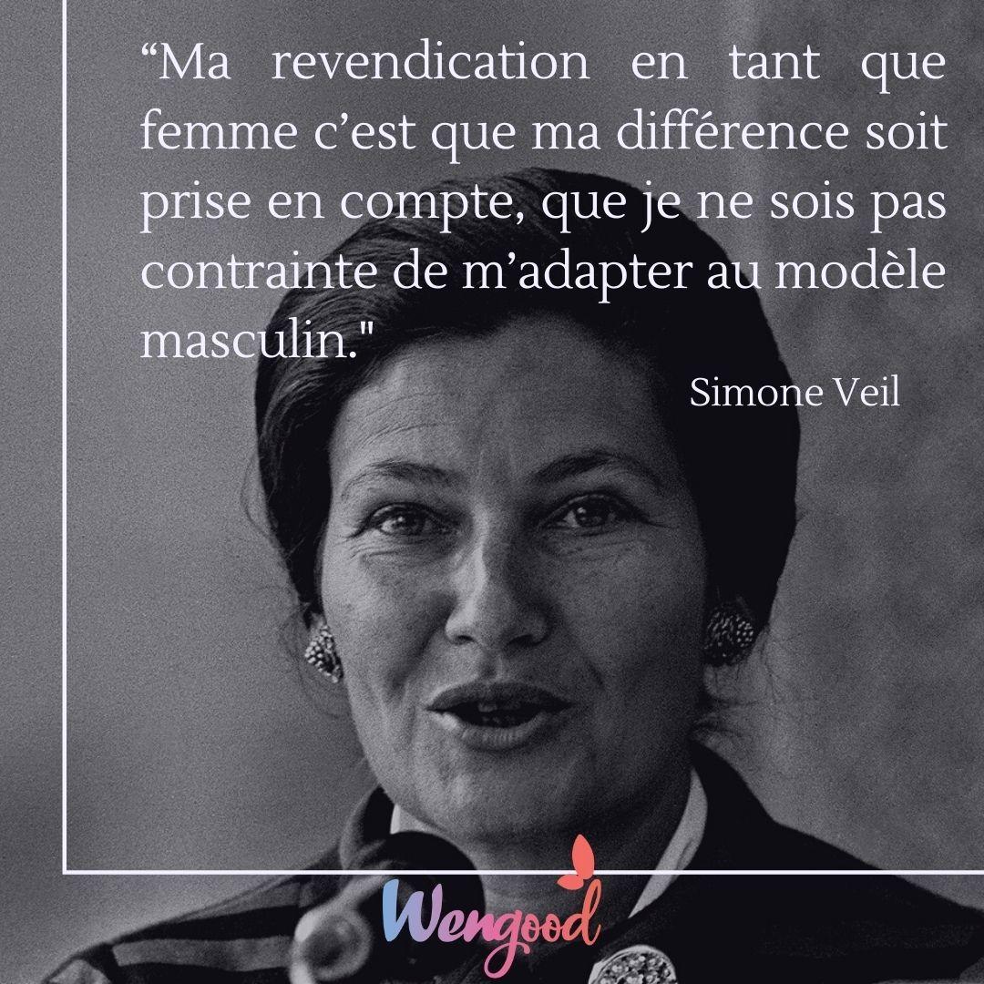 """""""Ma revendication en tant que femme c'est que ma différence soit prise en compte, que je ne sois pas contrainte de m'adapter au modèle masculin."""" Simone Veil"""