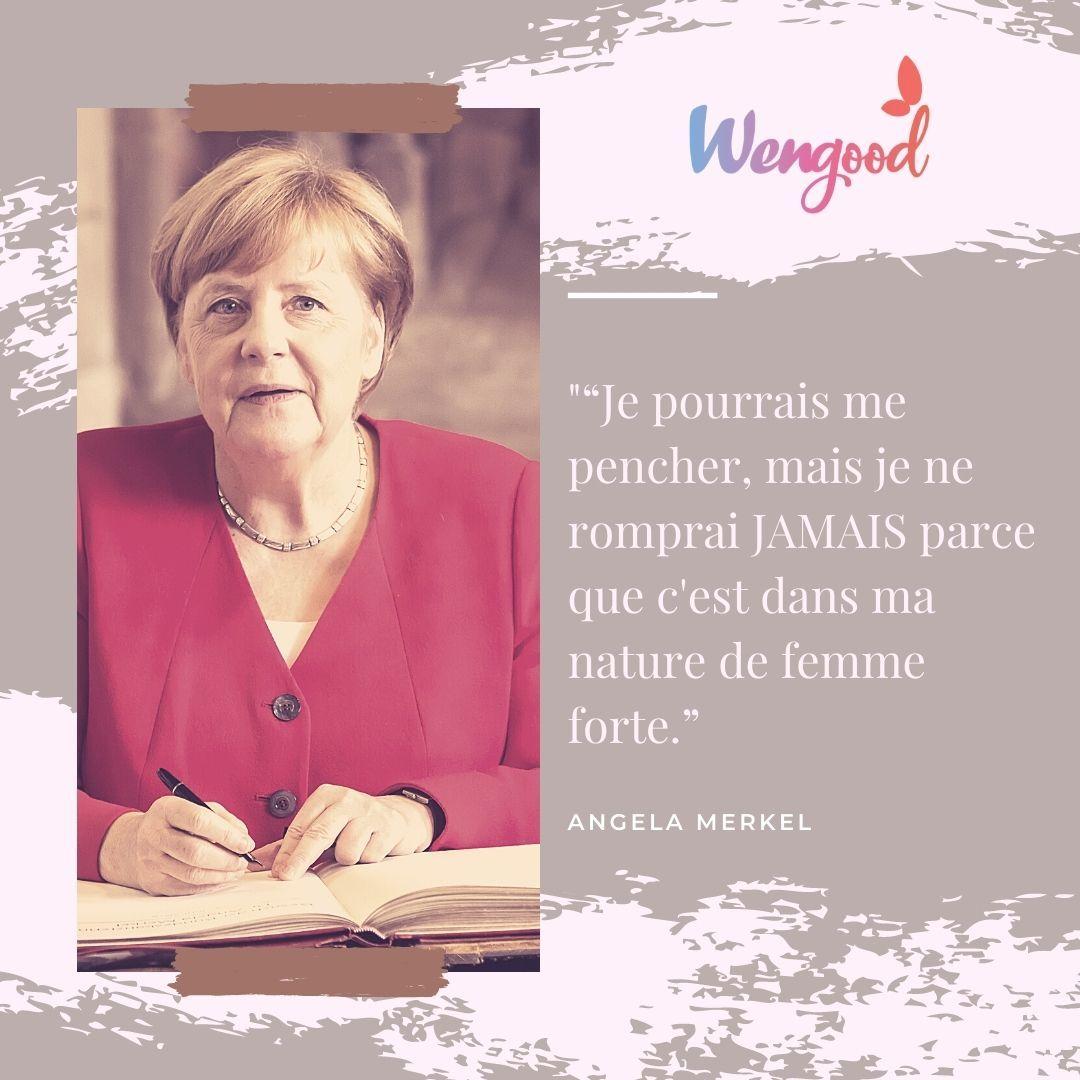 """""""Je pourrais me pencher, mais je ne romprai JAMAIS parce que c'est dans ma nature de femme forte."""" Angela Merkel"""