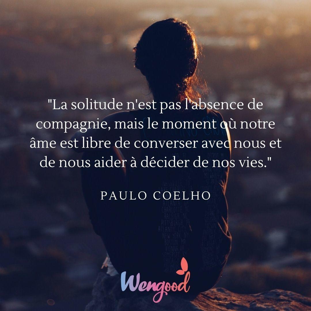 La solitude n'est pas l'absence de compagnie, mais le moment où notre âme est libre de converser avec nous et de nous aider à décider de nos vies.