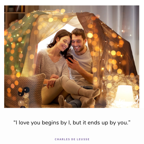 """I love you begins by I, but it ends up by you."""