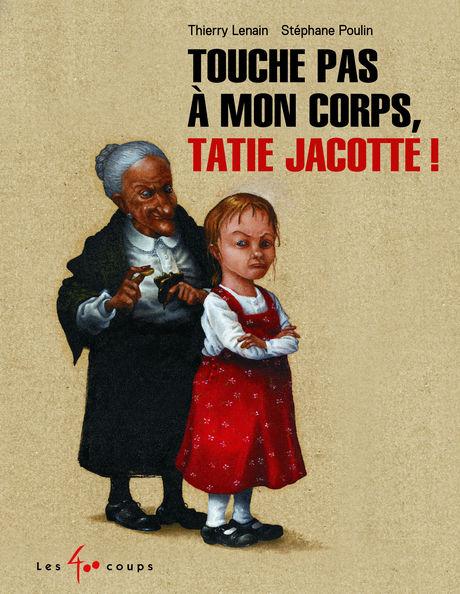 Touche pas à min corps, Tatie Jacotte !