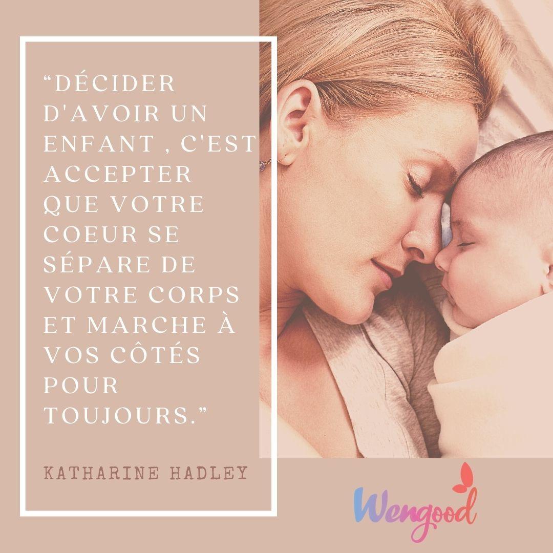 """""""Décider d'avoir un enfant , c'est accepter que votre coeur se sépare de votre corps et marche à vos côtés pour toujours."""" Katharine Hadley"""