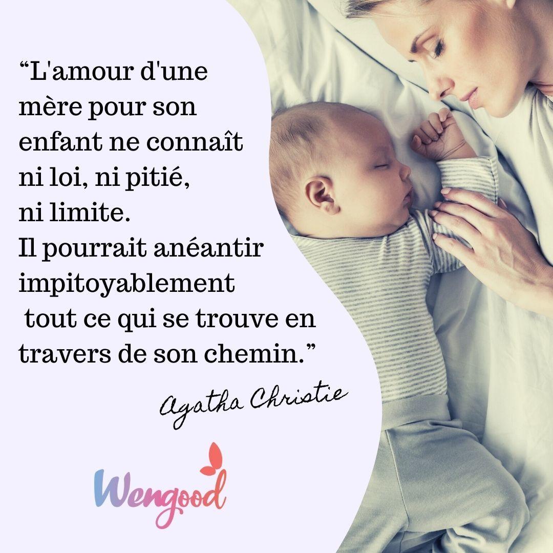 """""""L'amour d'une mère pour son enfant ne connaît ni loi, ni pitié, ni limite. Il pourrait anéantir impitoyablement tout ce qui se trouve en travers de son chemin."""" Agatha Christie"""