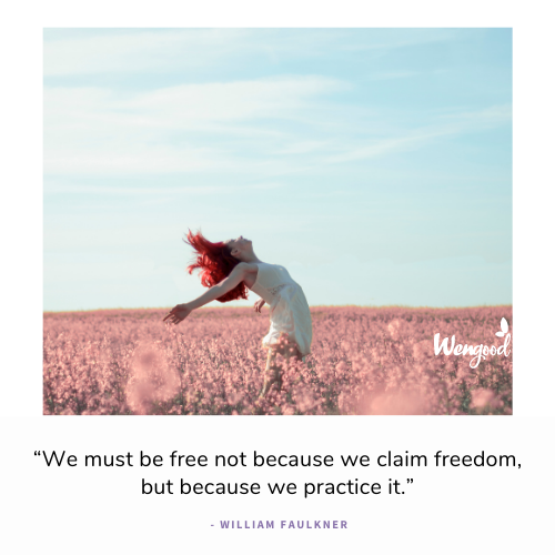 """""""We must be free not because we claim freedom, but because we practice it."""" - William Faulkner"""