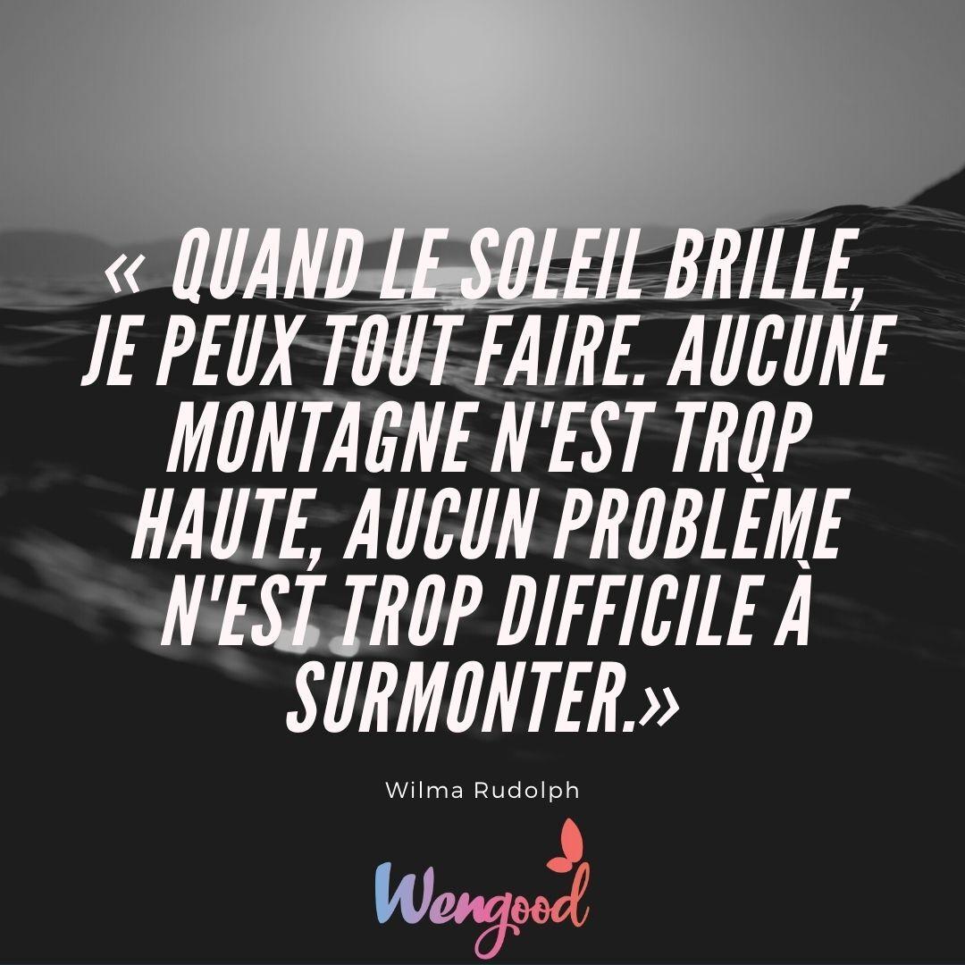 """""""Quand le soleil brille, je peux tout faire. Aucune montagne n'est trop haute, aucun problème n'est trop difficile à surmonter."""" Wilma Rudolph"""