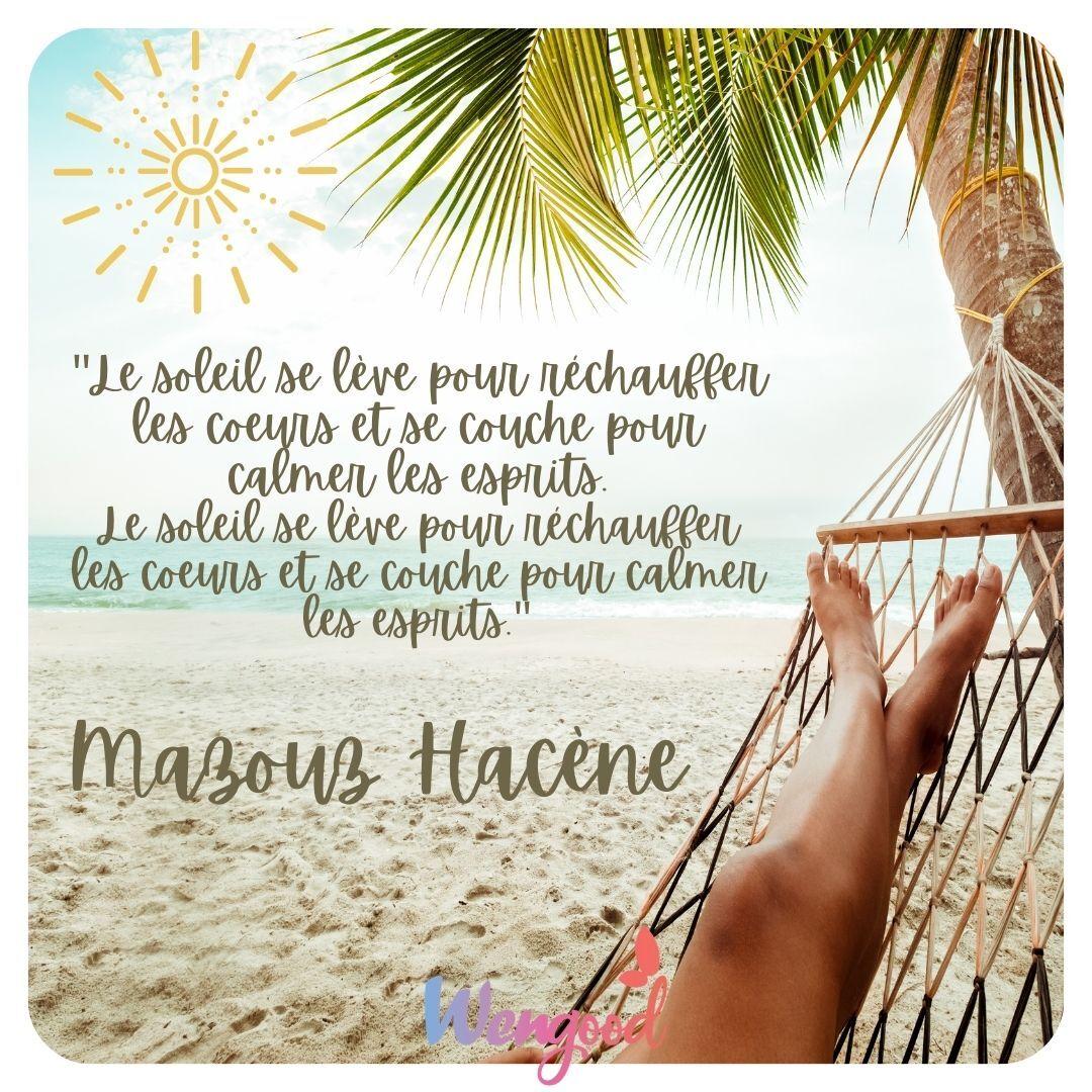 """""""Le soleil se lève pour réchauffer les cœurs et se couche pour calmer les esprits."""" Mazouz Hacène"""