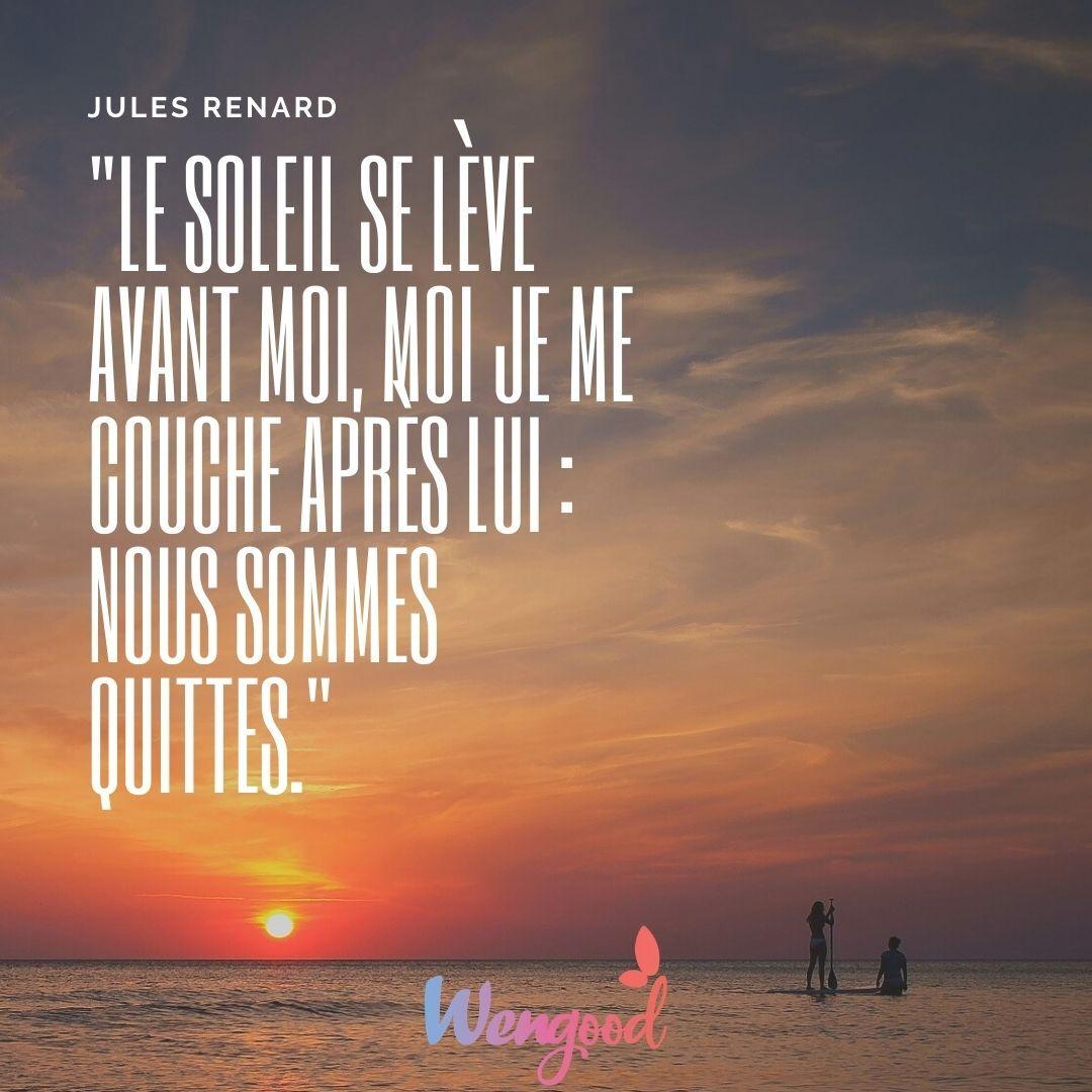 """""""Le soleil se lève avant moi, moi je me couche après lui : nous sommes quittes."""" Jules Renard"""