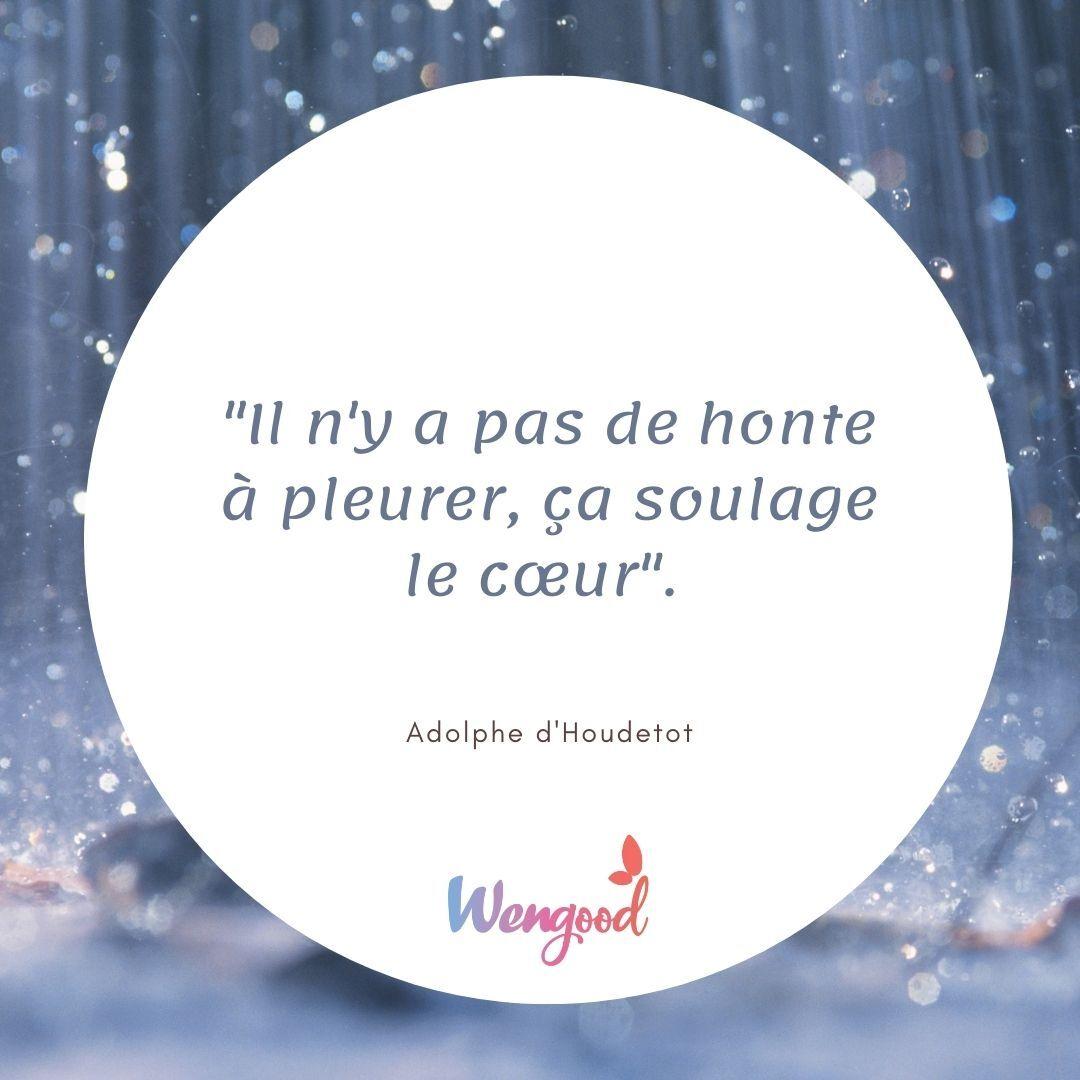 """""""Il n'y a pas de honte à pleurer, ça soulage le cœur"""".  Adolphe d'Houdetot"""