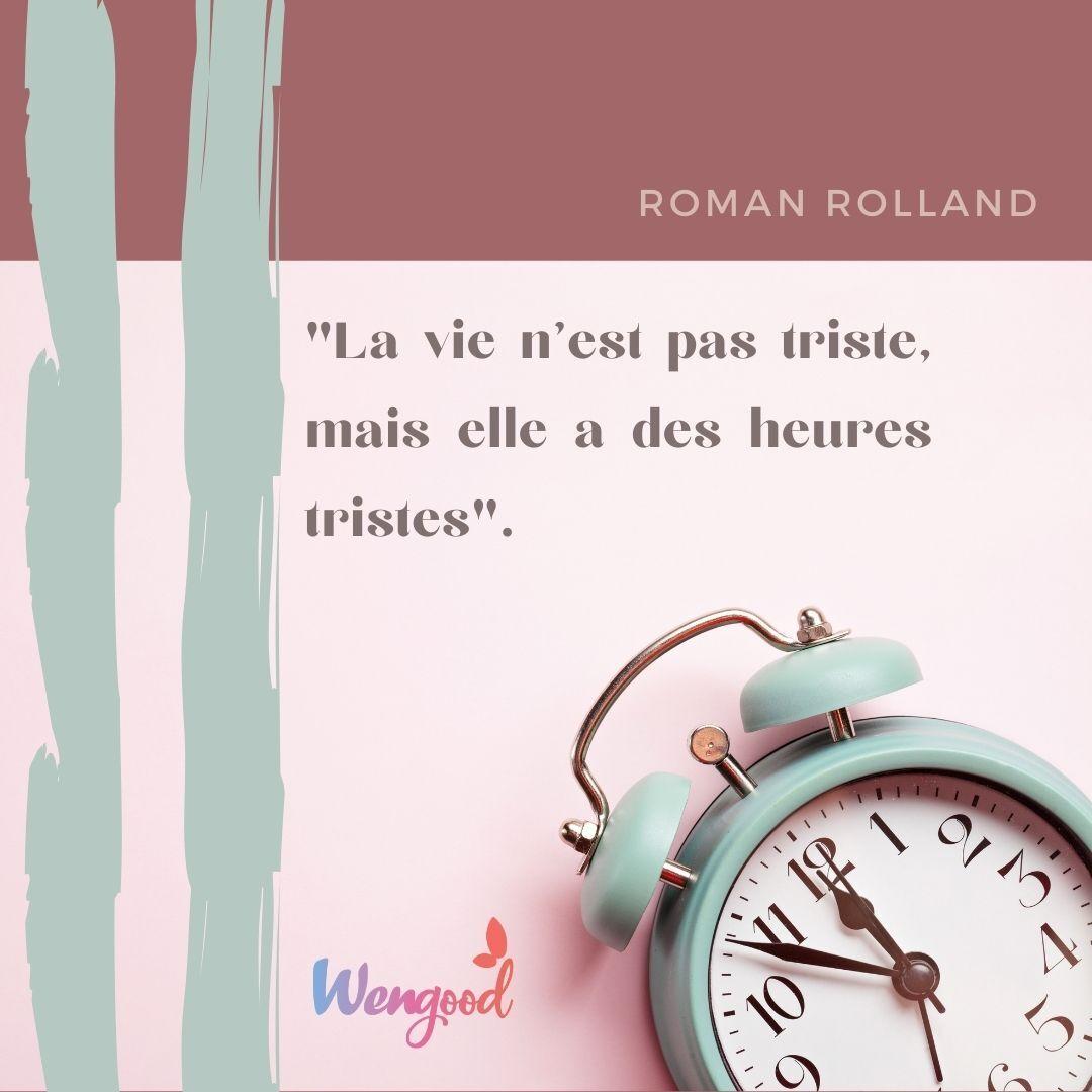 """La vie n'est pas triste, mais elle a des heures tristes"""". Roman Rolland"""