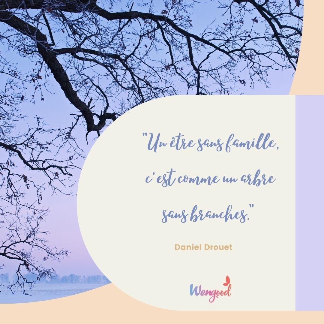 """""""Un être sans famille, c'est comme un arbre sans branches."""" Daniel Drouet"""