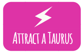 How to attract a Taurus
