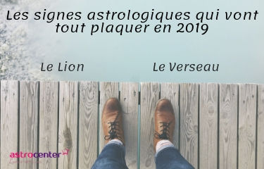 Les signes astro qui vont tout plaquer en 2019